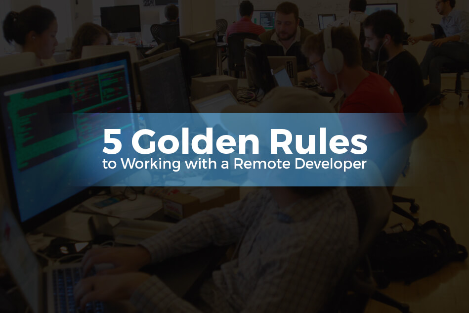 5 Golden Rules to Working with a Remote Developer