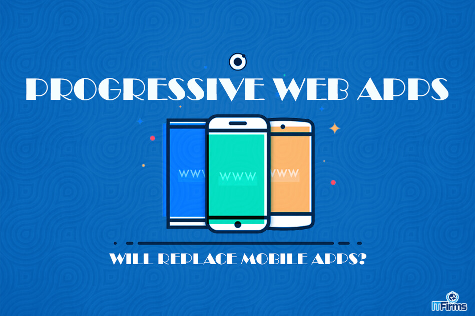 Progressive Web Apps – Will Replace Mobile Apps?