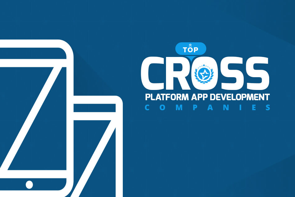 Top Cross Platform App Development Companies & Developers 2018
