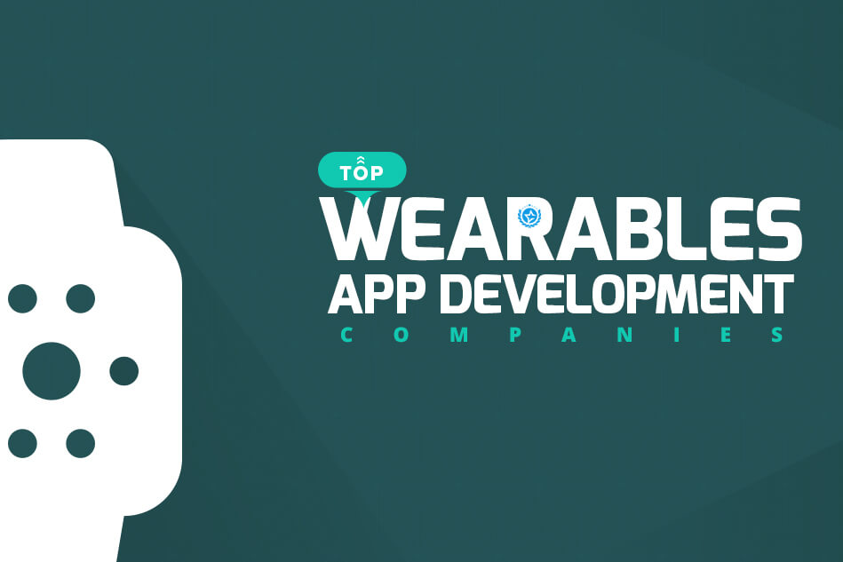 Top Wearable App Development Companies & Developers 2020