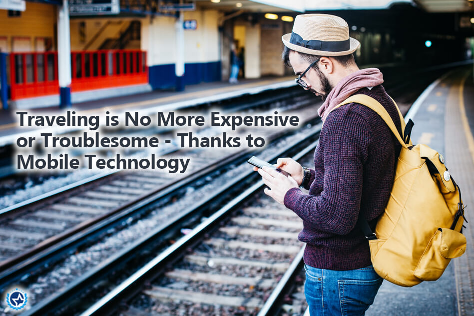 Traveling is No More Expensive or Troublesome – Thanks to Mobile Technology