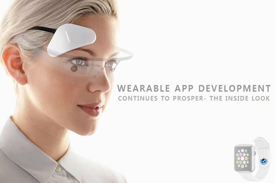 Wearable App Development Continues to Prosper- The Inside Look