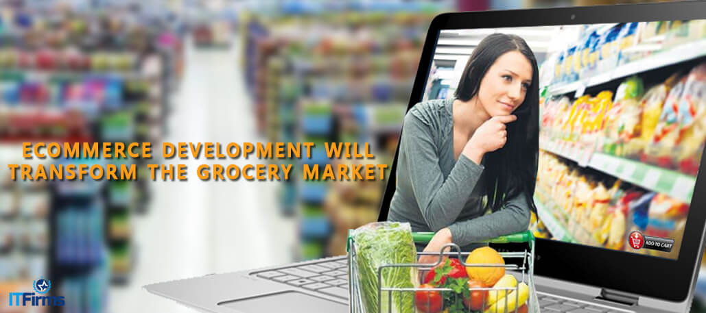 eCommerce Development Will Transform the Grocery Market - IT Firms
