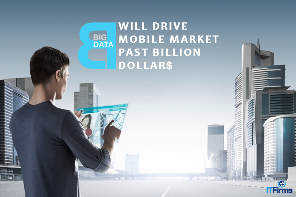 Big Data Will Drive Mobile Market Past Billion Dollars