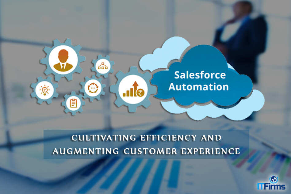 Sales Force Automation – Cultivating Efficiency and Augmenting Customer Experience