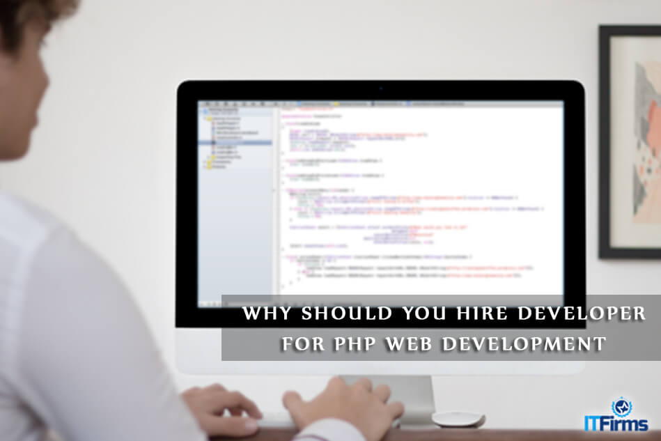 Why Should You Hire Developer for PHP Web Development?
