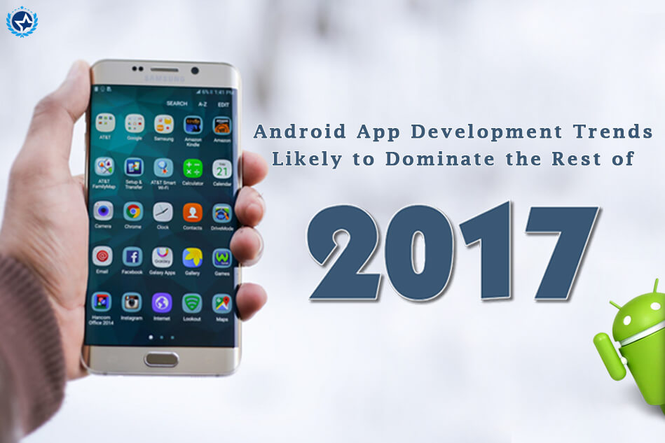 Android App Development Trends Likely to Dominate the Rest of 2017