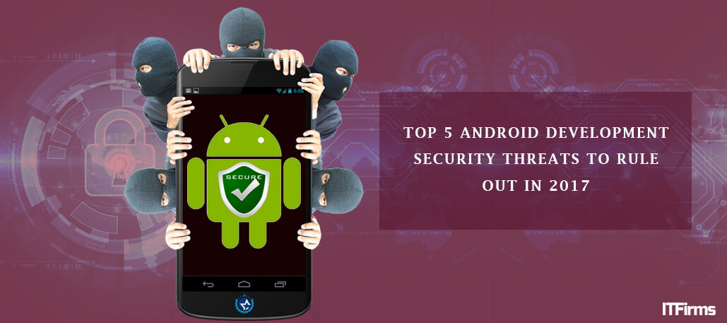 Top 5 Android Development Security Threats to Rule Out in 2017 - IT