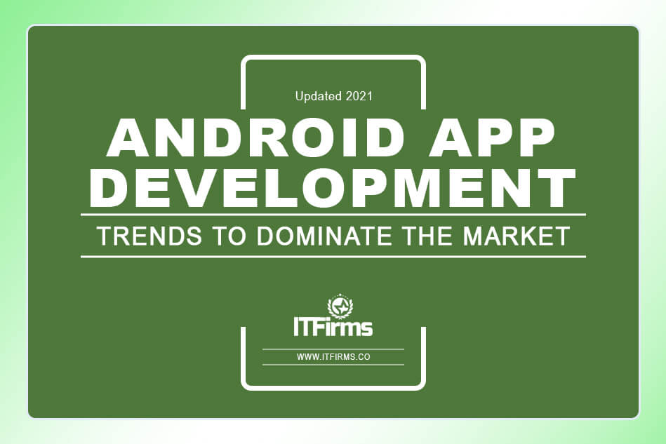 Top Android App Development Trends to Dominate the Market (Updated 2021)