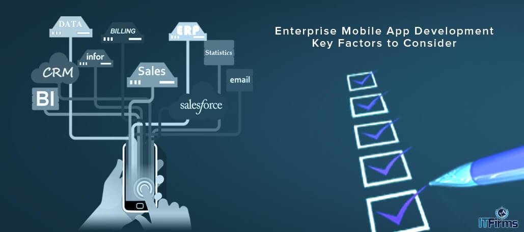 Enterprise Mobile App Development - Key Factors to Consider - IT Firms