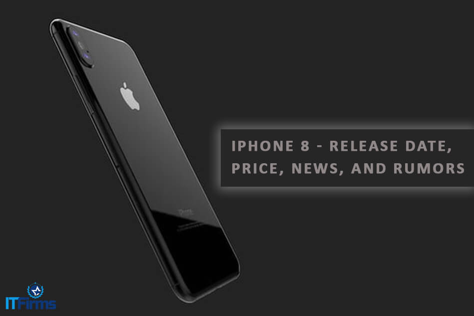iPhone 8 – Release Date, Price, News, And Rumors