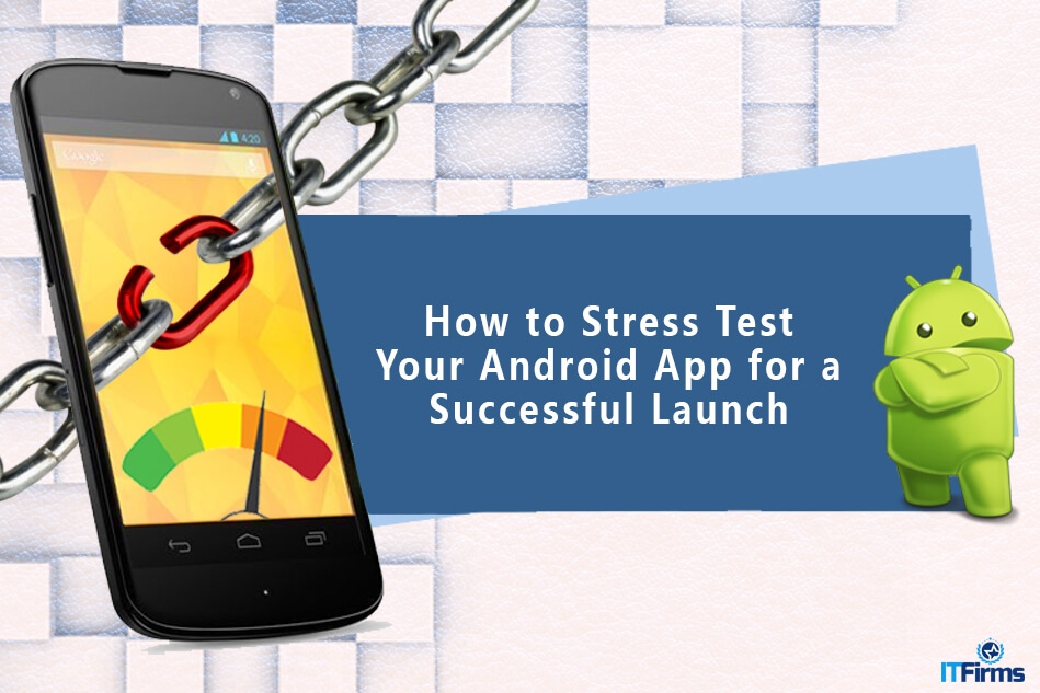 How to Stress Test Your Android App for a Successful Launch?