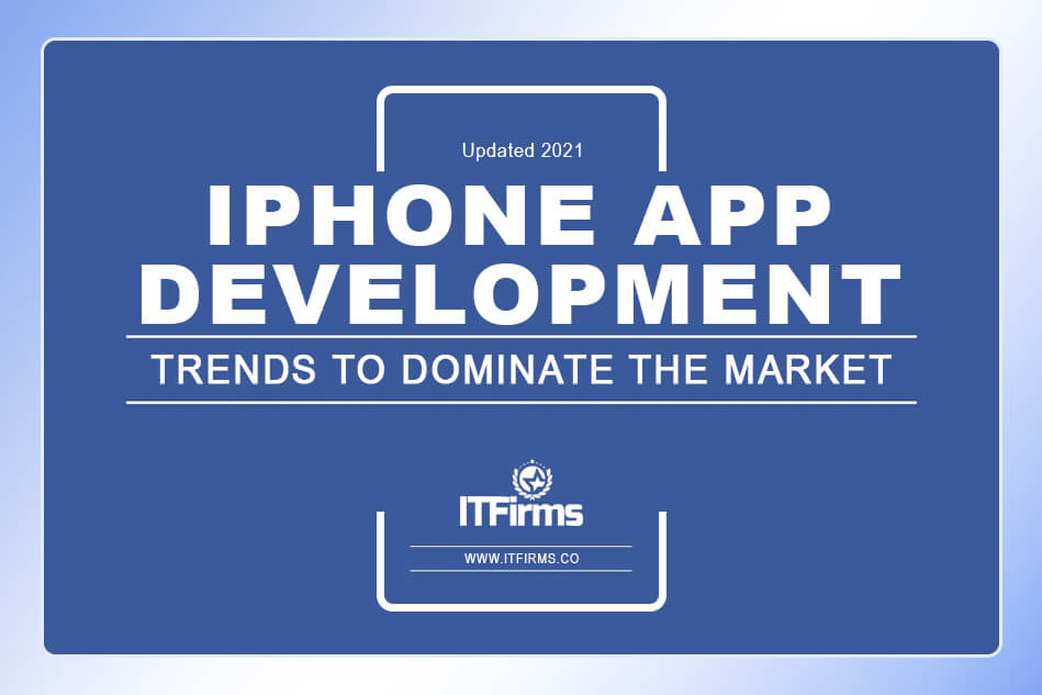 Top iPhone App Development Trends to Dominate the Market (Updated 2021)