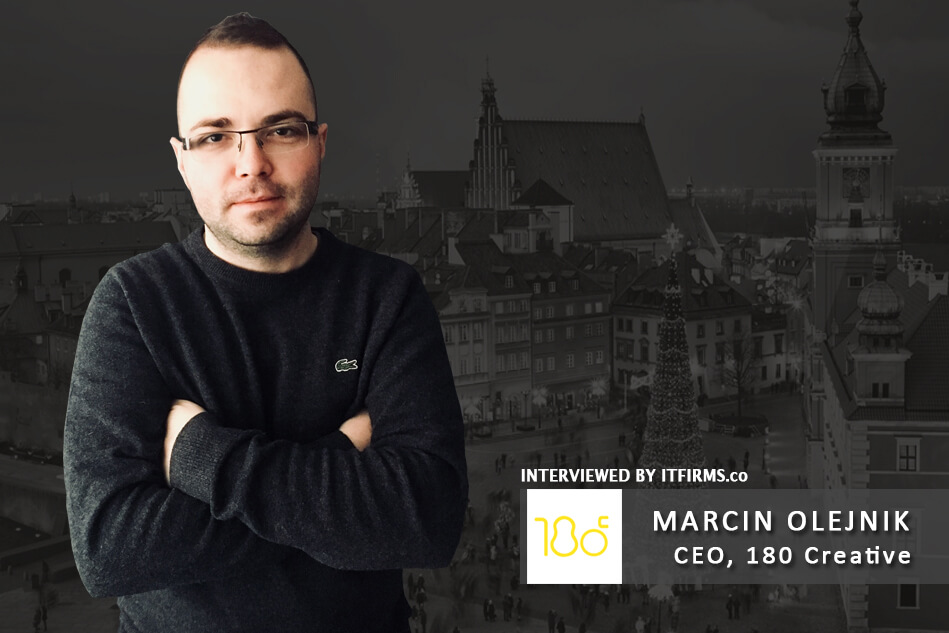 Interview with Marcin Olejnik – CEO, 180 Creative