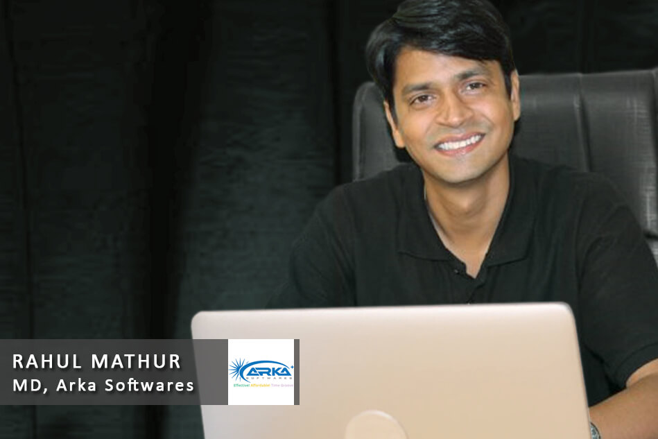 Interview with Rahul Mathur – Managing Director, Arka Softwares