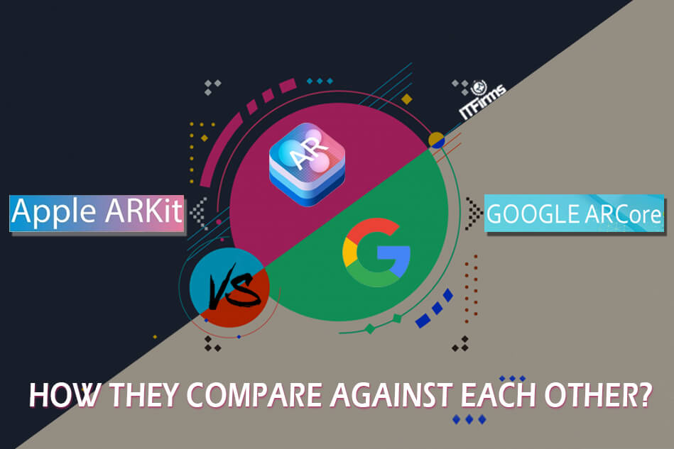 ARKit Vs. ARCore – How they compare against each other?