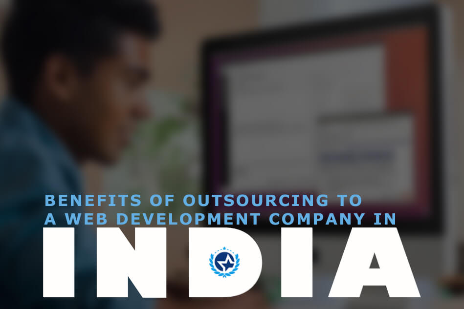 Benefits of Outsourcing To a Web Development Company in India
