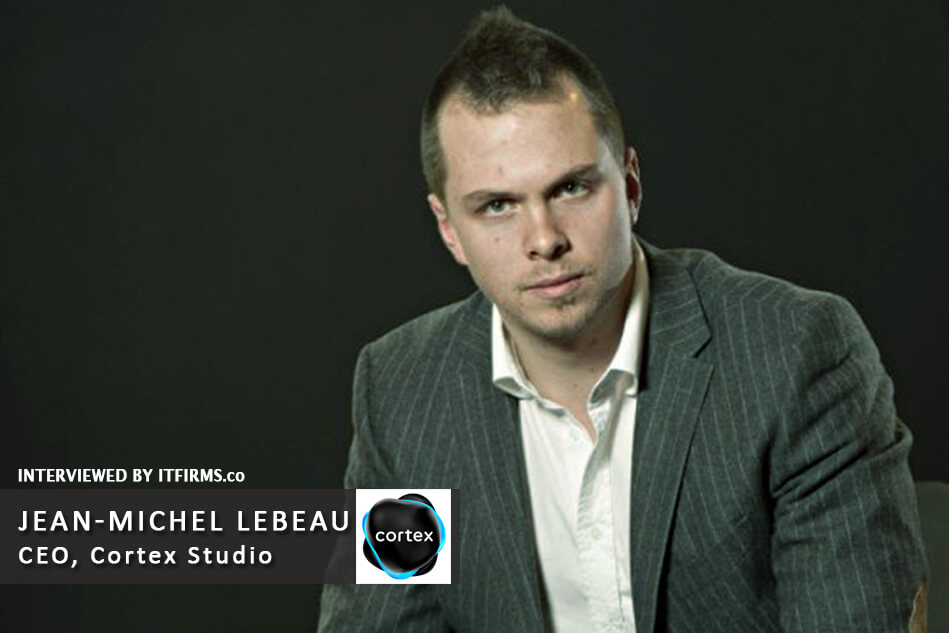 Interview with Jean-Michel Lebeau –  Founder & CEO, Cortex Studio