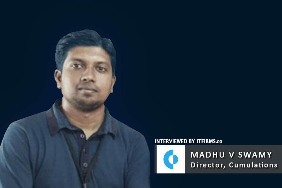 Interview with Madhu V Swamy – Co-Founder & Director, Cumulations Technologies