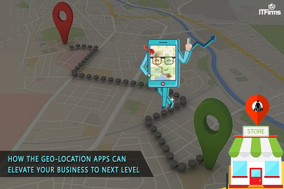 How the Geo-Location Apps Can Elevate Your Business to Next Level