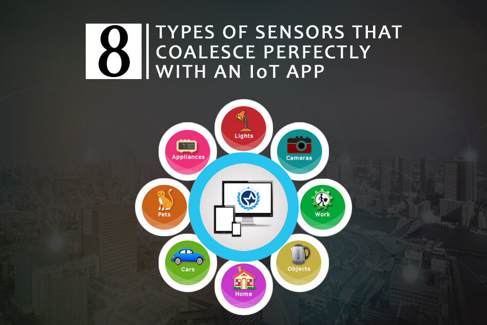 8 Types of Sensors that Coalesce Perfectly with an IoT App