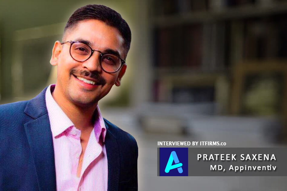 Interview with Prateek Saxena – MD/Co-Founder, Appinventiv
