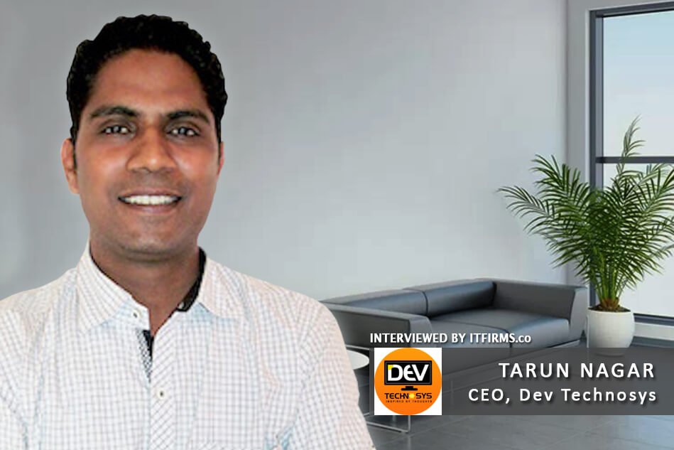 Interview with Tarun Nagar – CEO, Dev Technosys