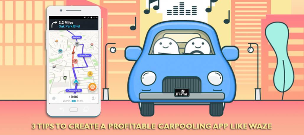3 Tips To Create A Profitable Carpooling App Like Waze It Firms