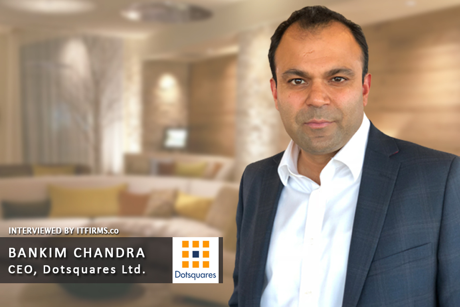 Interview with Bankim Chandra –  CEO, Dotsquares Ltd.