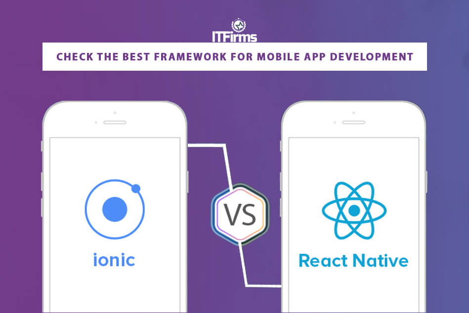 Ionic Vs React Native: Check the Best Framework for Mobile App Development