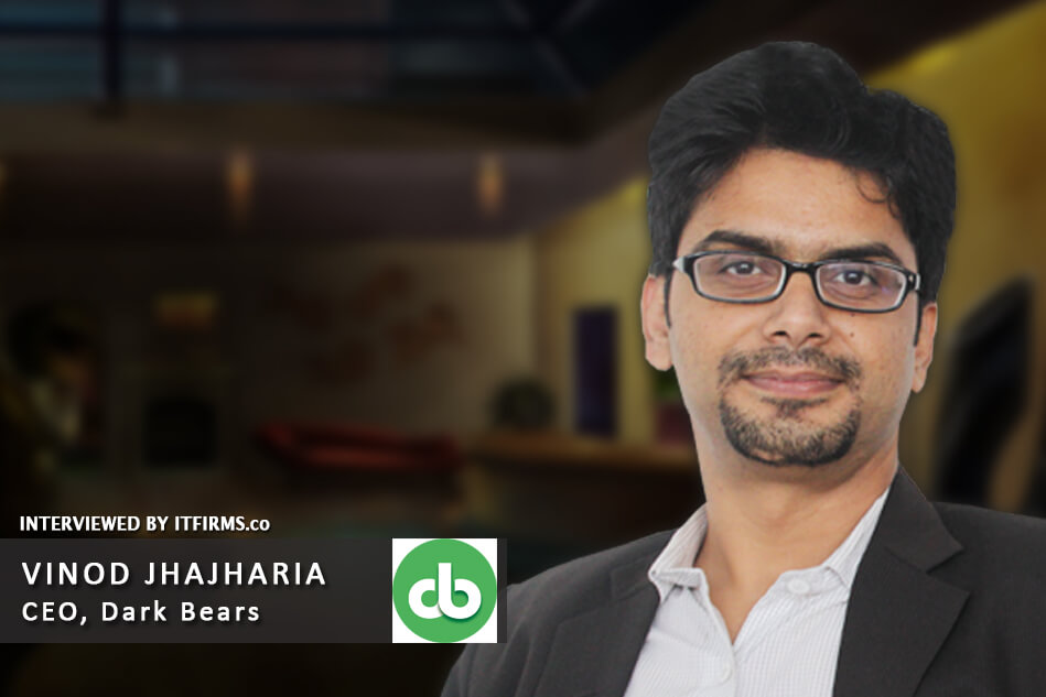 Interview with Vinod Jhajharia –  CEO, Dark Bears
