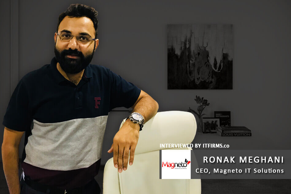 Interview with Ronak Meghani – CEO, Magneto IT Solutions