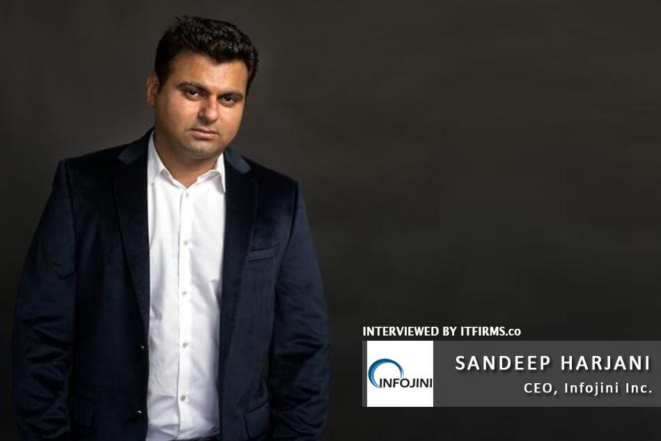 Interview with Sandeep Harjani – CEO, Infojini Inc.