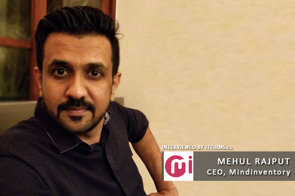 Interview with Mehul Rajput –  CEO, Mindinventory