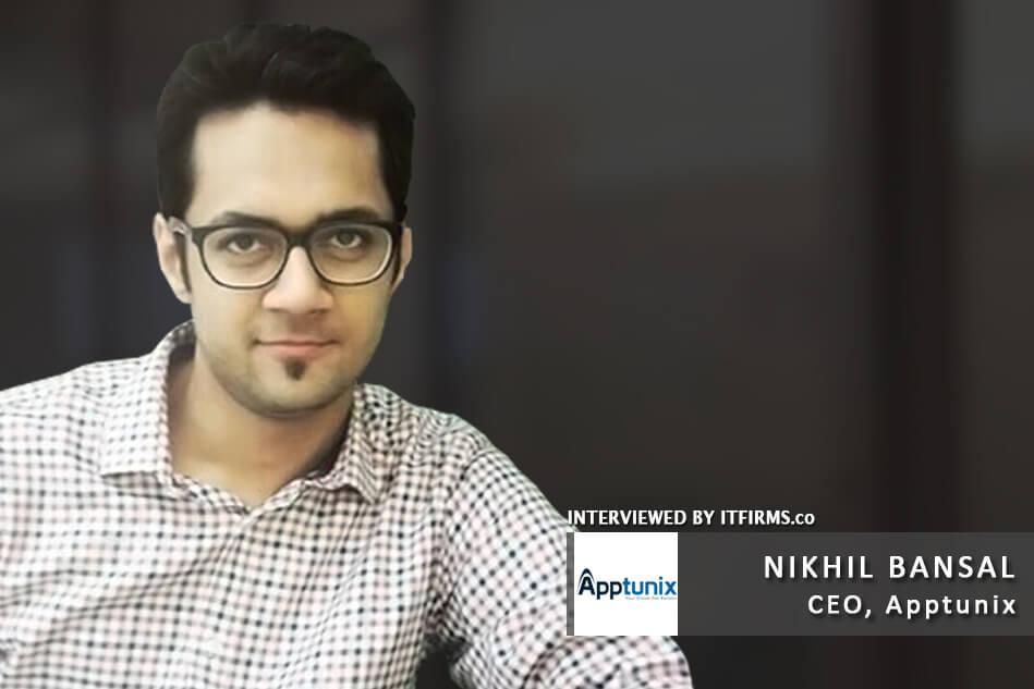 Interview with Nikhil Bansal – CEO, Apptunix