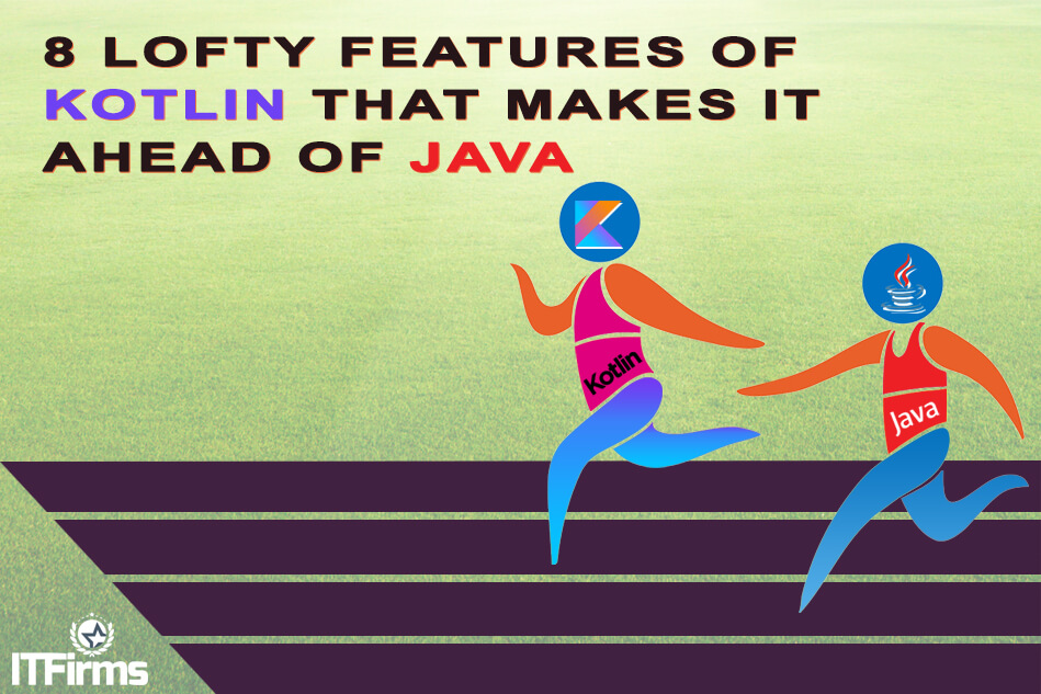 8 Lofty Features of Kotlin That Makes It Ahead of Java