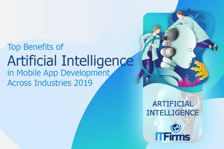 Top Benefits of Artificial Intelligence in Mobile App Development Across Industries 2019