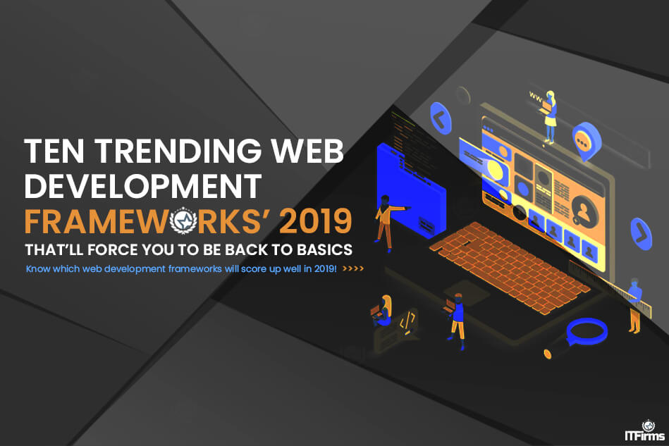 10 Trending Web Development Frameworks'19 that'll Force You to Be Back to Basics