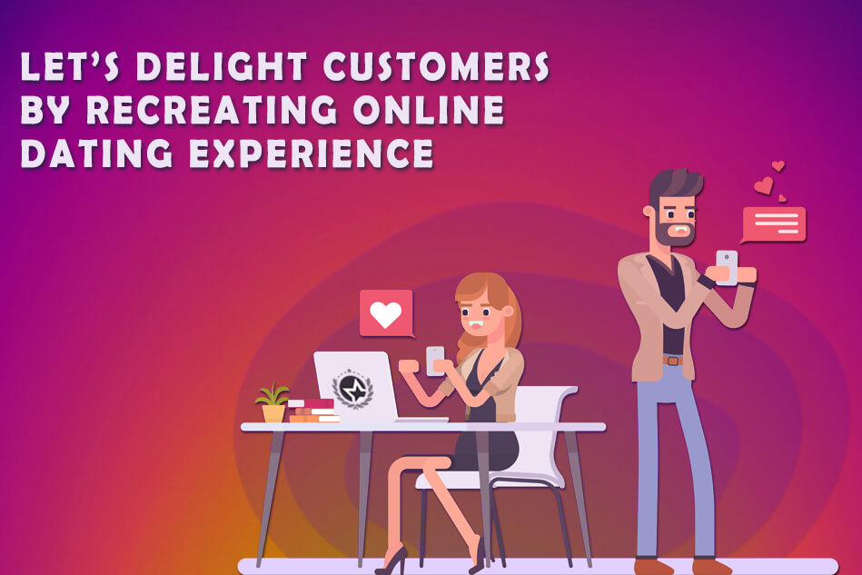 Let's Delight Customers by Recreating Online Dating Experience