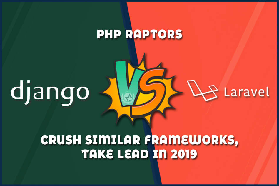 PHP Raptors Django Vs Laravel Crush Similar Frameworks, Take Lead in 2019