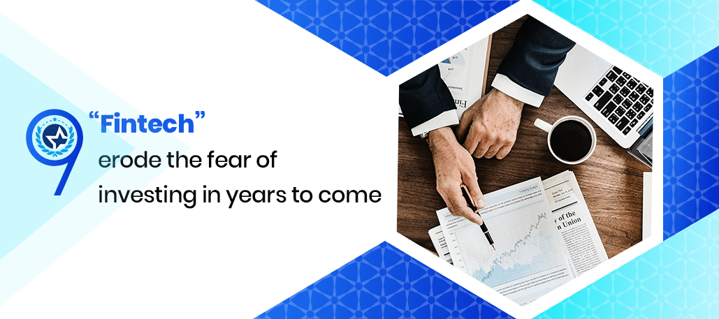 """9 """"Fintech"""" Erode The Fear Of Investing In Years To Come"""
