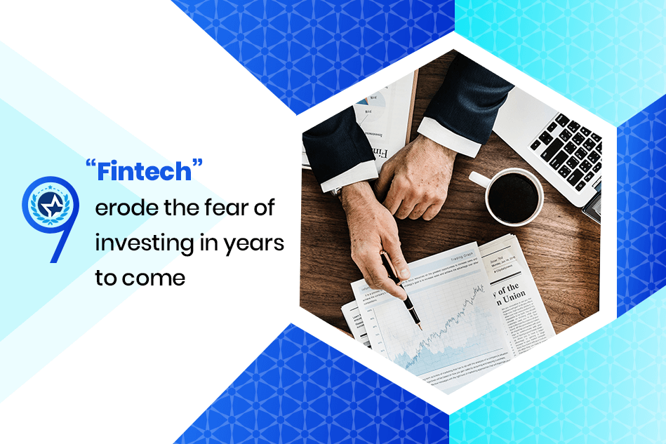 "9 ""Fintech"" Erode The Fear Of Investing In Years To Come"