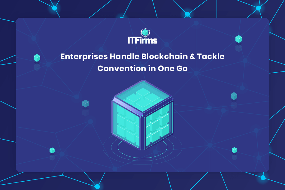 Enterprises Handle Blockchain & Tackle Convention in One Go