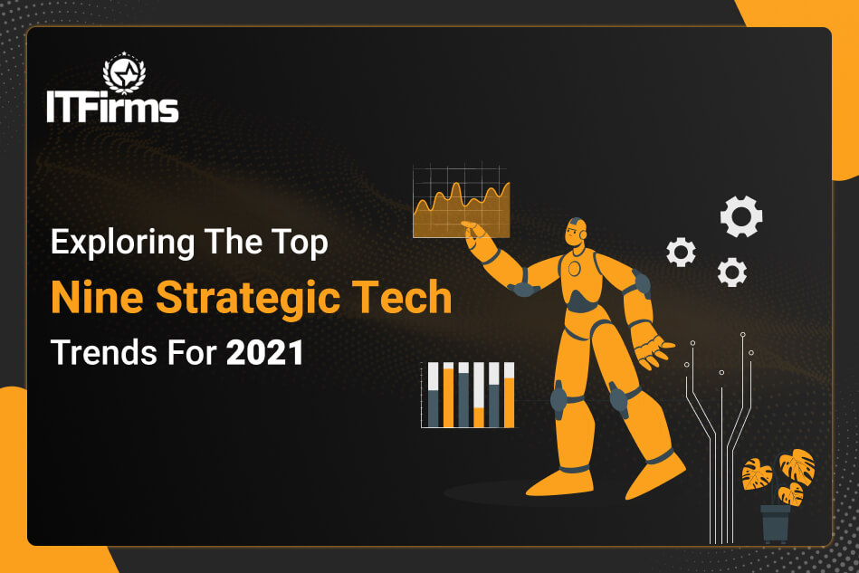 Exploring The Top Nine Strategic Tech Trends For 2021