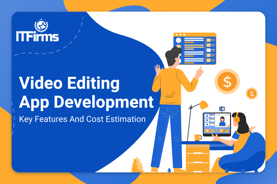 Video Editing App Development: Features, Cost, Technology Stack, Business Model