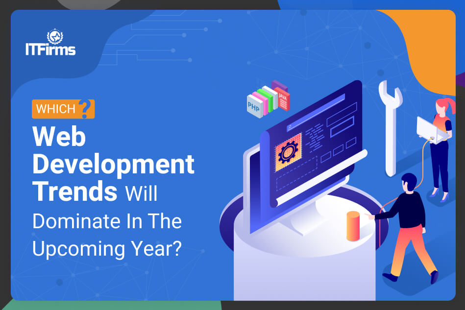 Which Web Development Trends will dominate in 2021?
