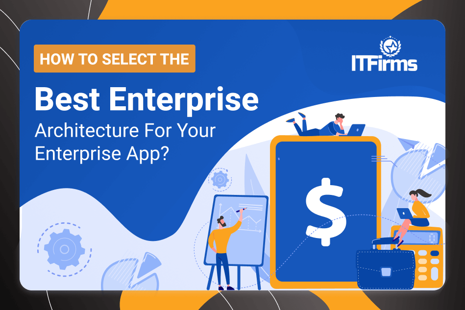 How to select the best enterprise architecture for your enterprise app?