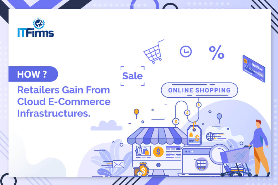 How Retailers Gain From Cloud E-Commerce Infrastructures?