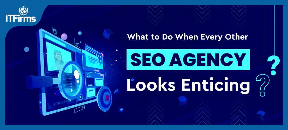 What to Do When Every Other SEO Agency Looks Enticing?