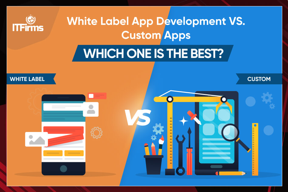 White Label App Development vs. Custom Apps: Which one is the best?